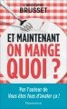 Couverture Et maintenant on mange quoi ? Editions Flammarion 2018