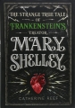 Couverture The strange true tale of Frankenstein's creator, Mary Shelley Editions Houghton Mifflin Harcourt 2018