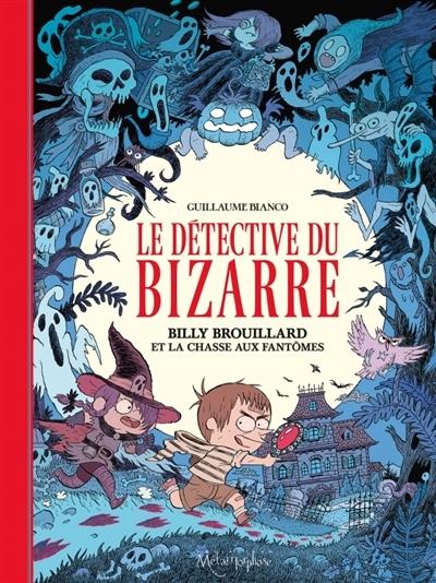 Couverture Le détective du bizarre, tome 1 : Billy Brouillard et la chasse aux fantômes