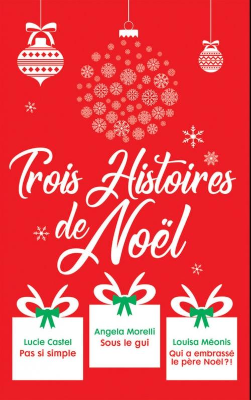 """Couverture Trois histoires de Noël : """"Pas si simple"""", """"Sous le gui"""" et """"Qui a embrassé le père Noël ?"""""""