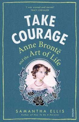Couverture Take Courage: Anne Brontë and the Art of Life