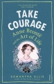 Couverture Take Courage: Anne Brontë and the Art of Life Editions Vintage 2018