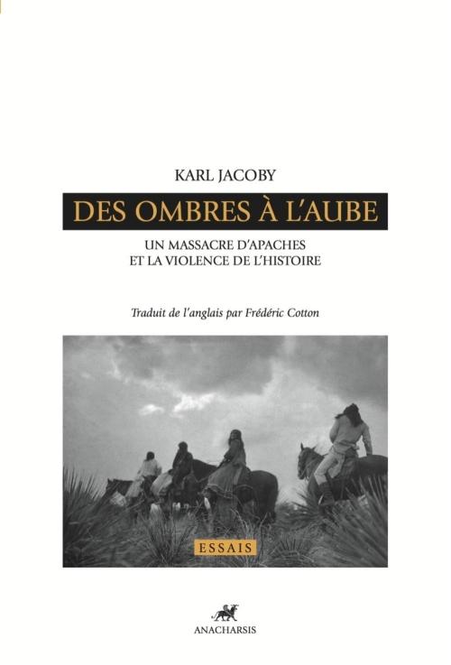 Couverture Des ombres à l'aube : un massacre d'Apaches et la violence de l'histoire