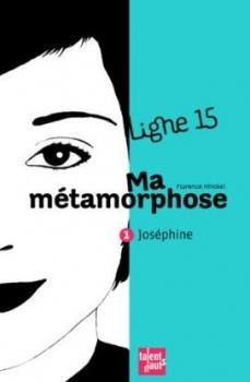Couverture Ligne 15, tome 1 : Ma métamorphose : Joséphine