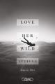 Couverture Love Her Wild Editions Michel Lafon 2018