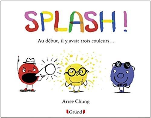 Couverture Splash ! : Au début il y avait 3 couleurs ...