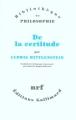 Couverture De la certitude Editions Gallimard  (Bibliothèque de philosophie) 2006