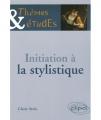 Couverture Initiation à la stylistique Editions Ellipses (Thèmes & études) 2008