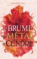 Couverture D'encre, de verre et d'acier, tome 2 : De brume, de métal et de cendre Editions Lumen 2019