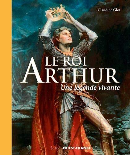 Couverture Le roi Arthur : Une légende vivante