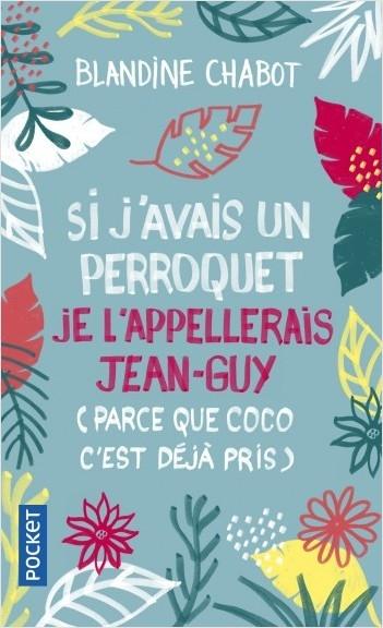 Couverture Si j'avais un perroquet je l'appellerais Jean-Guy (parce que Coco c'est déjà pris)
