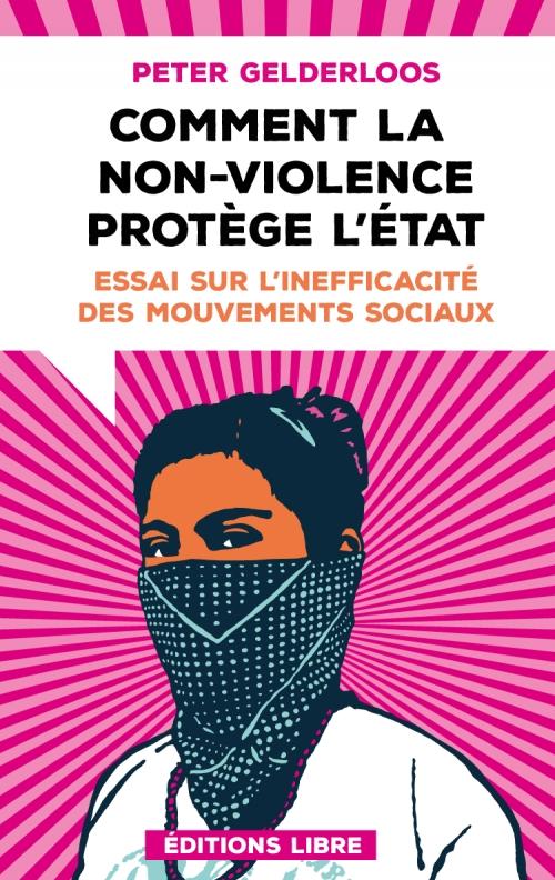 Couverture Comment la non-violence protège l'Etat : Essai sur l'inefficacité des mouvements sociaux