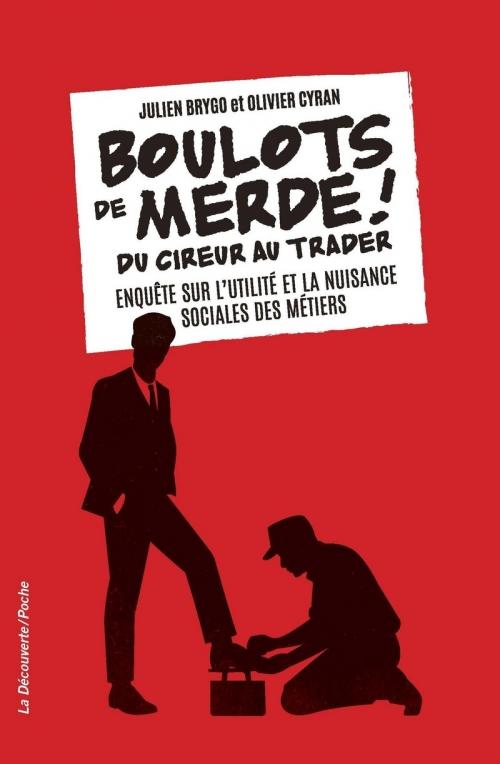 Couverture Boulots de merde ! : Du cireur au trader : Enquête sur l'utilité et la nuisance sociales des métiers