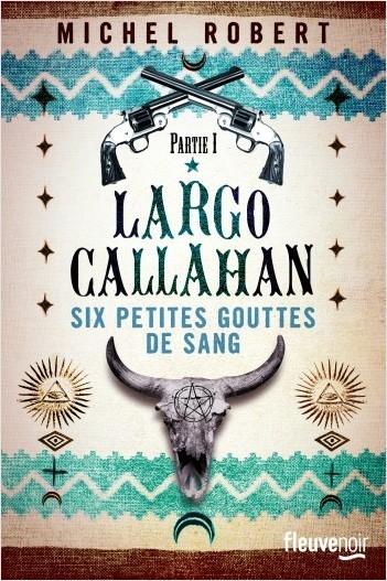 Couverture Largo Callahan, tome 1 : Six petites gouttes de sang
