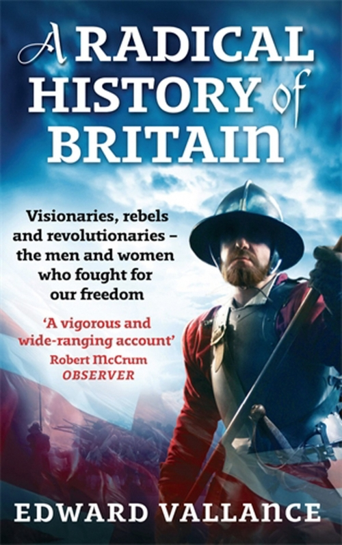 Couverture A Radical History of Britain: Visionaries, Rebels and Revolutionaries - the men and women who fought for our freedoms