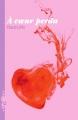 Couverture A coeur perdu Editions Dans l'engrenage 2013