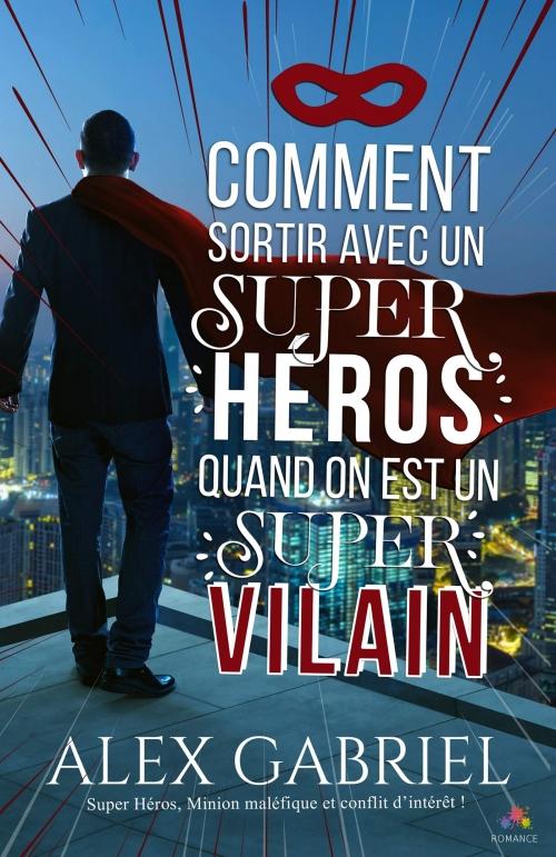 Couverture Comment sortir avec un super héros quand on est un super vilain ?