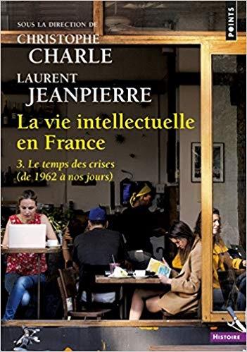 Couverture La vie intellectuelle en France, tome 3 : Le temps des crises (de 1962 à nos jours)