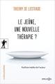 Couverture Le jeûne, une nouvelle thérapie ? Editions La découverte 2015