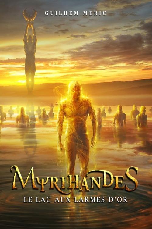 Couverture Myrihandes, tome 3 : Le lac aux larmes d'or