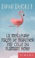 Couverture La meilleure façon de marcher est celle du flamant rose Editions France Loisirs (Piment) 2018