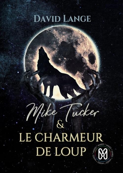 Couverture Mike Tucker, tome 1 : Mike Tucker & Le charmeur de loup