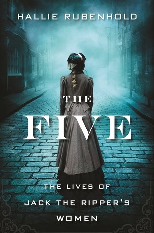 Couverture The Five: The Untold Lives of the Women Killed by Jack the Ripper