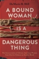 Couverture A Bound Woman Is a Dangerous Thing: The Incarceration of African American Women from Harriet Tubman to Sandra Bland Editions Bloomsbury 2019