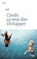 Couverture Cavale ça veut dire s'échapper Editions Cherche Midi (Roman) 2019