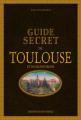 Couverture Guide secret de Toulouse et de ses environs Editions Ouest-France 2017