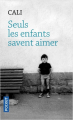 Couverture Seuls les enfants savent aimer Editions Pocket 2019