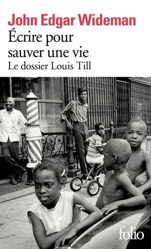 Couverture Ecrire pour sauver une vie : Le Dossier Louis Till