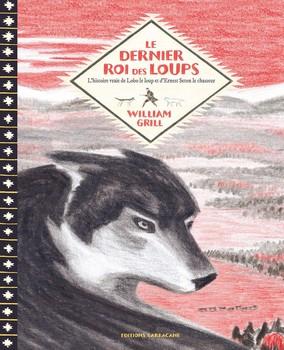 Couverture Le dernier roi des loups : L'histoire vraie de Lobo le loup et d'Ernest Thompson Seton le chasseur