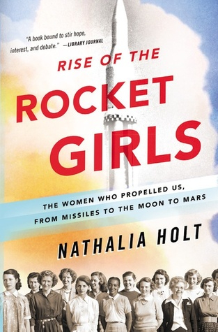 Couverture Rise of the Rocket Girls: The Women Who Propelled Us, from Missiles to the Moon to Mars