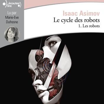Couverture Le cycle des robots, tome 1 : Les robots / I, robot