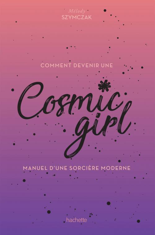 Couverture Comment devenir une Cosmic girl : Manuel d'une sorcière moderne