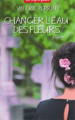 Couverture Changer l'eau des fleurs Editions France Loisirs 2018