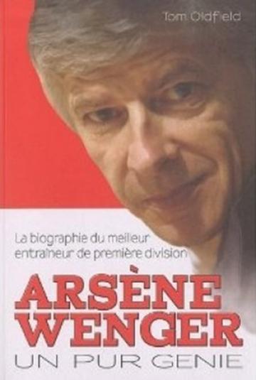 Couverture Arsène Wenger : Un pur génie