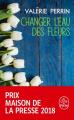 Couverture Changer l'eau des fleurs Editions Le Livre de Poche 2019