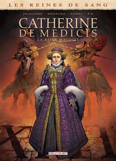Couverture Les reines de sang : Catherine de Médicis : La reine maudite, tome 2