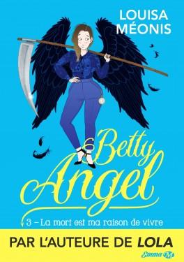 Couverture Betty Angel, tome 3 : La Mort est ma raison de vivre
