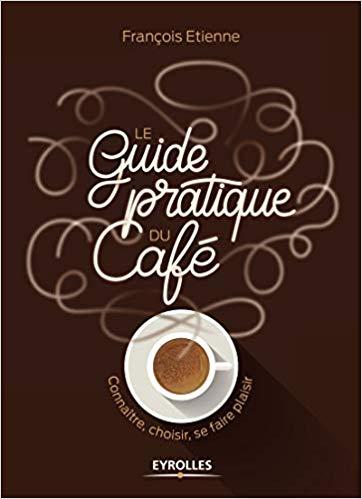 Couverture Le guide pratique du café : Connaître, choisir, se faire plaisir