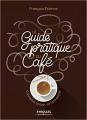 Couverture Le guide pratique du café : Connaître, choisir, se faire plaisir Editions Eyrolles 2018