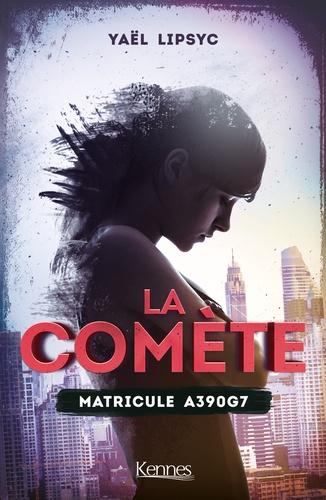 Couverture La comète, tome 1 : Matricule A390G7