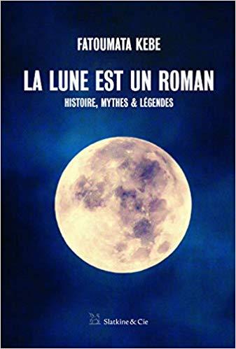 Couverture La Lune est un roman : Histoire, mythes & légendes