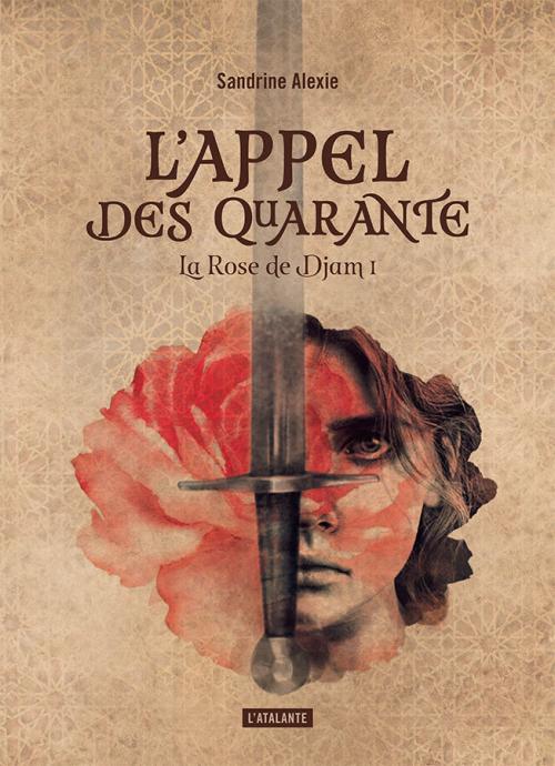 Couverture La Rose de Djam, tome 1 : L'Appel des Quarante