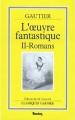 Couverture L'oeuvre fantastique, tome 2 : Romans Editions Bordas (Classiques Garnier) 1992