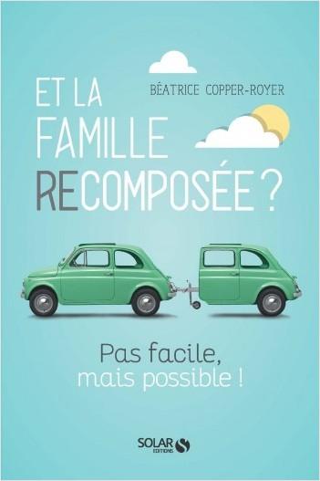 Couverture Et la Famille recomposée ? : Pas facile mais possible !
