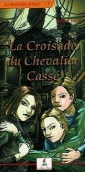 Couverture Les Sentinelles de Gaïa, tome 1 : La Croisade du Chevalier Cassé