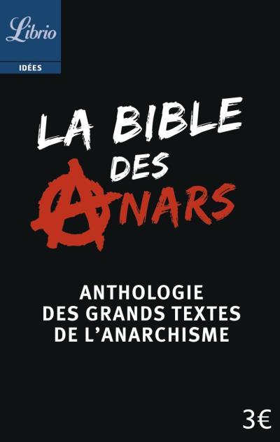 Couverture La bible des anars : Anthologie des grands textes de l'anarchisme